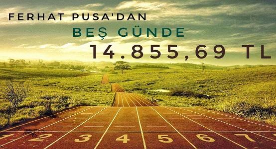 Ferhat Pusa'dan 5 Günde 14.855,69 TL
